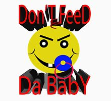 dont feed the baby Unisex T-Shirt