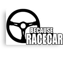 Because Racecar Canvas Print