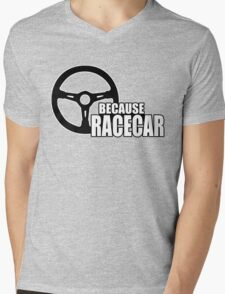 Because Racecar Mens V-Neck T-Shirt