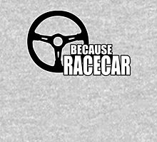 Because Racecar T-Shirt