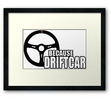 Because Driftcar Framed Print