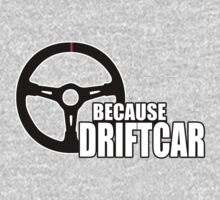 Because Driftcar by TswizzleEG