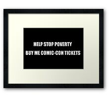 Help Stop Poverty- Buy Me Comic-Con Tickets Framed Print