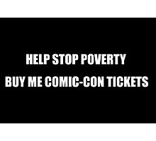 Help Stop Poverty- Buy Me Comic-Con Tickets Photographic Print