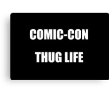 Comic-Con Thug Life Canvas Print