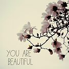 You Are Beautiful - Magnolia Edition by ALICIABOCK