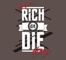 Get Rich or Die Trying by okclothing