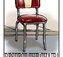 Respect the Chair! by John Hinderliter