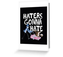 'Haters Gonna Hate' Greeting Card