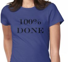 100% Done Womens Fitted T-Shirt