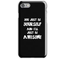 You just be yourself and I'll just be AWESOME iPhone Case/Skin
