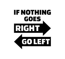 If nothing goes right go left Photographic Print