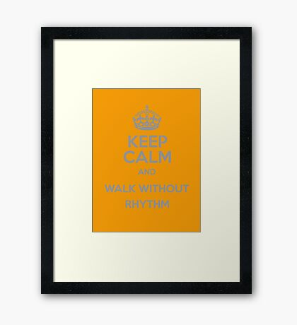 Keep Calm and Walk without rhythm Framed Print