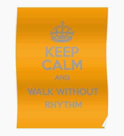 Keep Calm and Walk without rhythm Poster