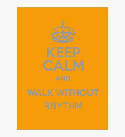 Keep Calm and Walk without rhythm Photographic Print