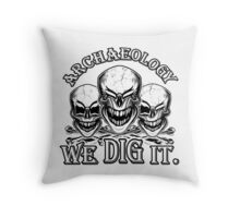 Funny Archaeology Skulls: We Dig It Throw Pillow