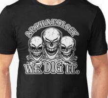 Funny Archaeology Skulls: We Dig It Unisex T-Shirt