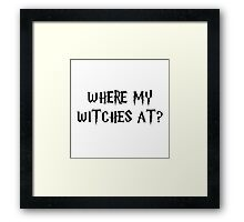 Where My Witches At? Framed Print