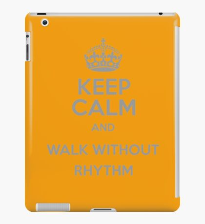Keep Calm and Walk without rhythm iPad Case/Skin