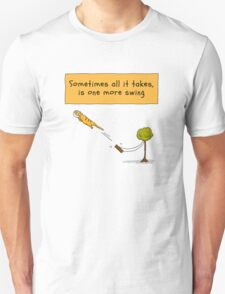 Sometimes all it takes is one more swing T-Shirt
