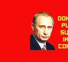 Don't by PUTIN sugar in my coffee by Jeff Newell
