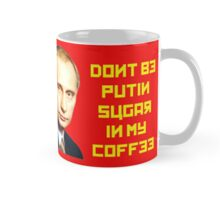 Don't by PUTIN sugar in my coffee Mug