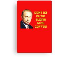 Don't by PUTIN sugar in my coffee Canvas Print