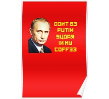 Don't by PUTIN sugar in my coffee Poster