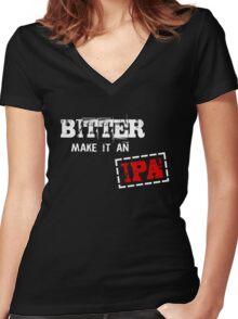 Bitter make it an IPA Women's Fitted V-Neck T-Shirt