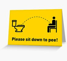 Please sit down to pee! Greeting Card