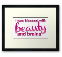 I was blessed with beauty and brains Framed Print