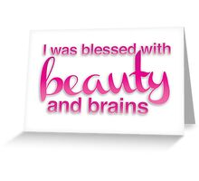 I was blessed with beauty and brains Greeting Card