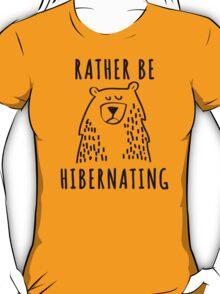 Rather Be Hibernating t-shirt T-Shirt