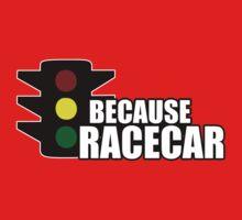 Because Racecar Baby Tee