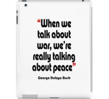 'Peace? War? It's all the same' - from the surreal George Dubya Bush series iPad Case/Skin