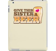GIVE THIS SISTER a BEER! with pint glass beers! iPad Case/Skin
