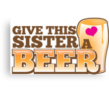 GIVE THIS SISTER a BEER! with pint glass beers! Canvas Print