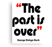 'The past is over' - from the surreal George Dubya Bush series Canvas Print