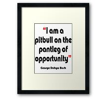 'Pitbull on the pantleg of opportunity?' - from the surreal George Dubya Bush series Framed Print