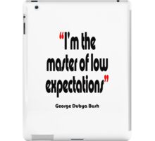 'Master of low expectations' - from the surreal George Dubya Bush series iPad Case/Skin