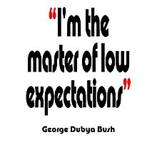 'Master of low expectations' - from the surreal George Dubya Bush series Photographic Print