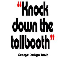 'Knock down the tollbooth' - from the surreal George Dubya Bush series Photographic Print