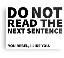 Do not read the next sentence! You rebel, I like you. Metal Print