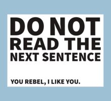 Do not read the next sentence! You rebel, I like you. Baby Tee