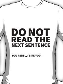 Do not read the next sentence! You rebel, I like you. T-Shirt