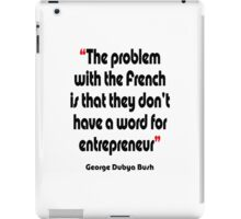 'No French word for entrepreneur'  - from the surreal George Dubya Bush series iPad Case/Skin