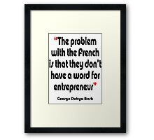 'No French word for entrepreneur'  - from the surreal George Dubya Bush series Framed Print