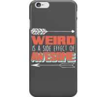 Weird is a Side Effect of Awesome iPhone Case/Skin