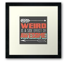 Weird is a Side Effect of Awesome Framed Print