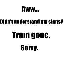 Train gone sorry - maerican sign language Photographic Print